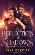 A Reflection of Shadows ebook by Anne Renwick