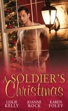 A Soldier's Christmas: I'll Be Home for Christmas / Presents Under the Tree / If Only in My Dreams (Mills & Boon M&B) ebook by Leslie Kelly, Joanne Rock, Karen Foley