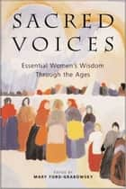 Sacred Voices - Essential Women's Wisdom Through the Ages ebook by Mary Ford-Grabowsky