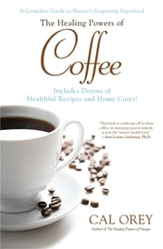 The Healing Powers of Coffee ebook by Cal Orey