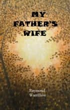 My Father's Wife ebook by Raymond Warrillow