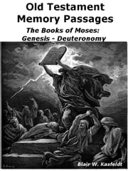 Old Testament Memory Passages: The Books of Moses: Genesis - Deuteronomy ebook by Blair Kasfeldt