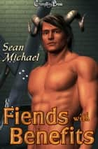 Fiends With Benefits ebook by Sean Michael