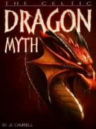 The Celtic Dragon Myth ebook by J.F. Campbell