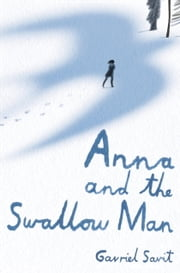 Anna and the Swallow Man ebook by Gavriel Savit