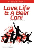 Love, life & a Beer Can! ebook by Prashant Sharma