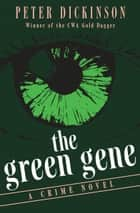 The Green Gene - A Crime Novel ebook by Peter Dickinson