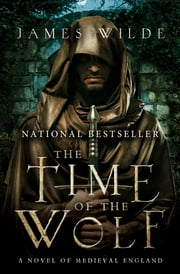 The Time of the Wolf - A Novel of Medieval England ebook by James Wilde