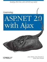 Learning ASP.NET 2.0 with AJAX - A Practical Hands-on Guide ebook by Jesse Liberty,Dan Hurwitz,Brian MacDonald