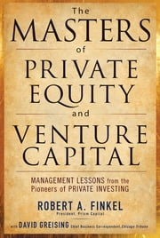 The Masters of Private Equity and Venture Capital ebook by David Greising,Robert Finkel