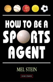 How to Be a Sports Agent ebook by Mel Stein