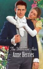 The Unknown Heir ebook by Anne Herries
