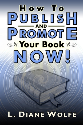 How to Publish and Promote Your Book Now! ebook by L. Diane Wolfe