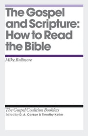 The Gospel and Scripture - How to Read the Bible ebook by Mike Bullmore,D. A. Carson,Timothy Keller