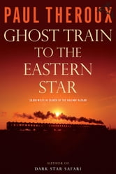 Ghost Train to the Eastern Star - On the Tracks of the Great Railway Bazaar ebook by Paul Theroux