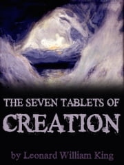 The Seven Tablets of Creation ebook by Leonard William King