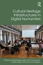 Cultural Heritage Infrastructures in Digital Humanities ebook by Agiatis Benardou, Erik Champion, Costis Dallas,...