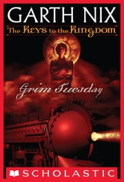 The Keys to the Kingdom #2: Grim Tuesday ebook by Garth Nix