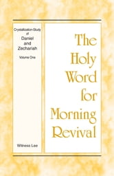 The Holy Word for Morning Revival - Crystallization-study of Daniel and Zechariah, Volume 1 ebook by Witness Lee