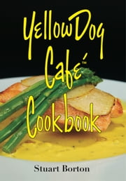 Yellow Dog Cafe Cookbook ebook by Stuart J. Borton