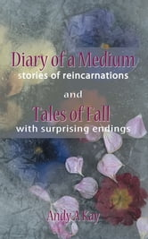 diary of a medium- stories of reincarnations ebook by Andy A. Kay