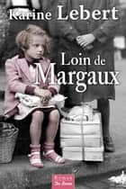 Loin de Margaux eBook by Karine Lebert