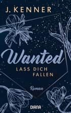 Wanted (3): Lass dich fallen - Roman ebook by J. Kenner, Christiane Burkhardt