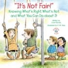 """It's Not Fair!"" - Knowing What's Right, What's Not, and What You Can Do about It ebook by Linus Mundy, R. W. Alley"