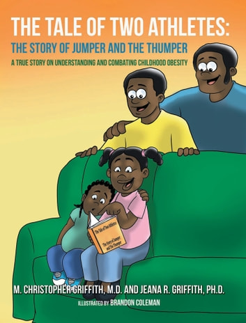 The Tale of Two Athletes: The Story of Jumper and the Thumper - A True Story on Understanding and Combating Childhood Obesity ebook by M.D. M. Christopher Griffith
