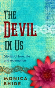 The Devil In Us - Stories of Love, Life, and Redemption ebook by Monica Bhide