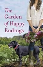 The Garden of Happy Endings ebook by Barbara O'Neal