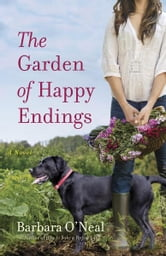 The Garden of Happy Endings - A Novel ebook by Barbara O'Neal