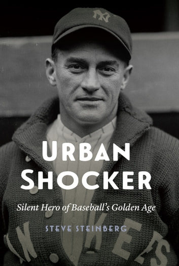 Urban Shocker - Silent Hero of Baseball's Golden Age ebook by Steve Steinberg