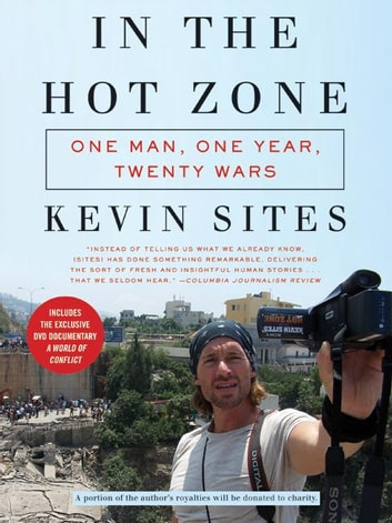In the Hot Zone - One Man, One Year, Twenty Wars ebook by Kevin Sites