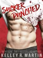 Sucker Punched - Knockout Love, #2 ebook by Kelley R. Martin
