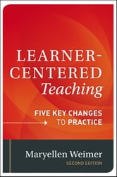 Learner-Centered Teaching - Five Key Changes to Practice ebook by Maryellen Weimer