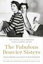 The Fabulous Bouvier Sisters - The Tragic and Glamorous Lives of Jackie and Lee ebook by Sam Kashner, Nancy Schoenberger