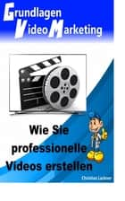 Grundlagen Videomarketing - Wie Sie professionelle Videos erstellen ebook by Christian Lackner