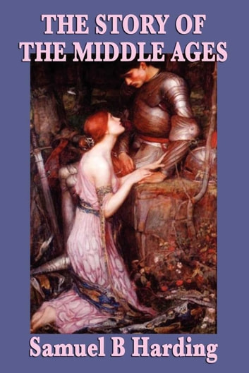 The Story of the Middle Ages ebook by Samuel B. Harding