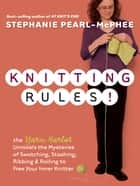 Knitting Rules! ebook by Stephanie Pearl-McPhee