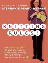Knitting Rules! - The Yarn Harlot's Bag of Knitting Tricks ebook by Stephanie Pearl-McPhee