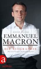 Emmanuel Macron - Die Biographie eBook by Anne Fulda, Nicola Denis, Bettina Sund,...