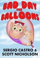 Bad Day for Balloons ebook by Scott Nicholson