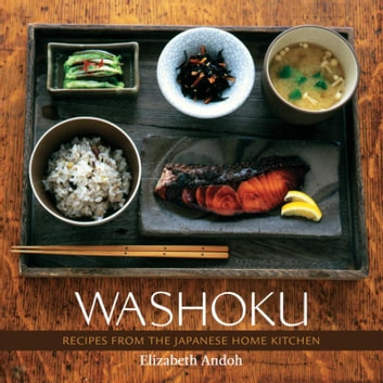 Washoku - Recipes from the Japanese Home Kitchen [A Cookbook] ebook by Elizabeth Andoh