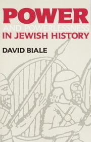 Power & Powerlessness in Jewish History ebook by David Biale