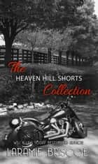 Heaven Hill Shorts Collection ebook by Laramie Briscoe