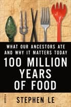 100 Million Years of Food ebook by Stephen Le