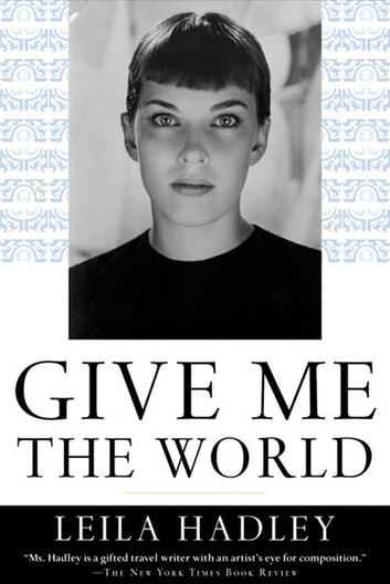 Give Me the World ebook by Leila Hadley