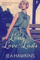 As Long As Love Lasts ebook by Jea Hawkins
