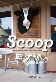 Scoop - Notes from a Small Ice Cream Shop ebook by Jeff Miller
